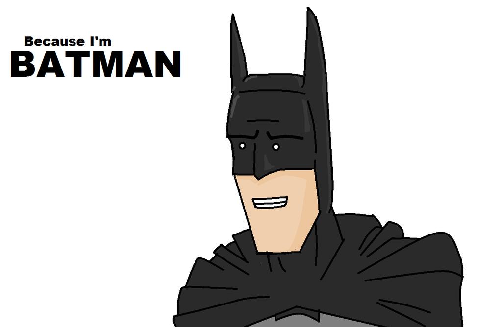 because I M batman