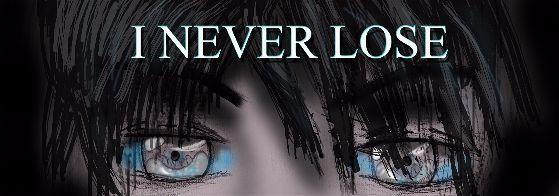 I never lose.